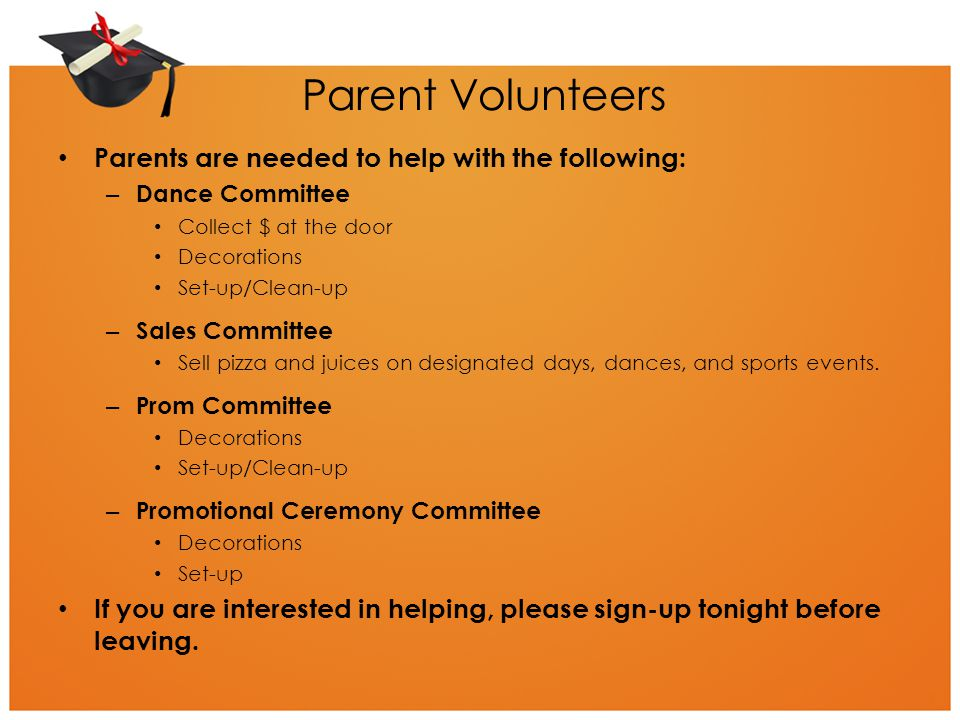 Parent Volunteers Parents are needed to help with the following: