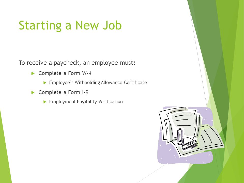 Starting a New Job To receive a paycheck, an employee must: