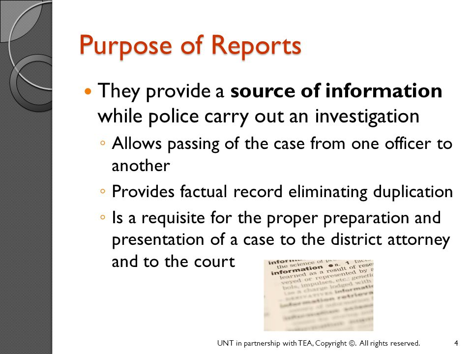Purpose of Reports They provide a source of information while police carry out an investigation.