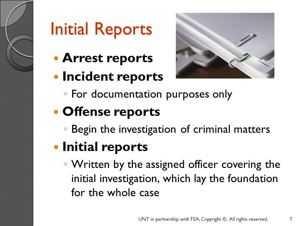 Initial Reports Arrest reports Incident reports Offense reports