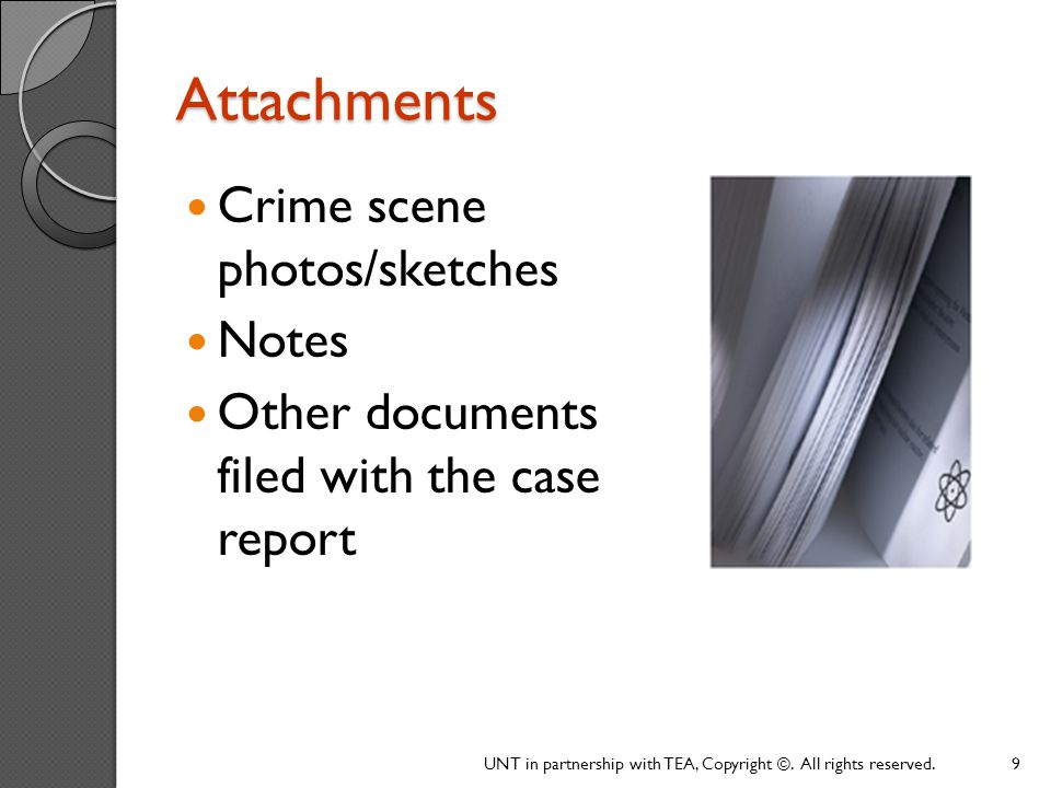 Attachments Crime scene photos/sketches Notes