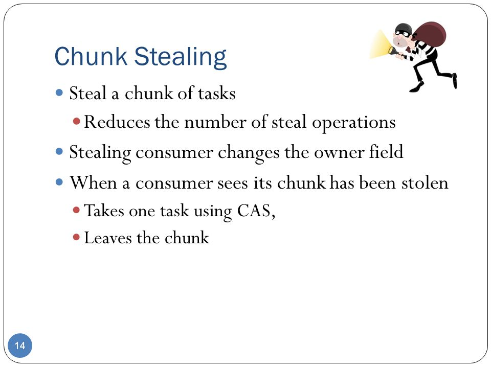 Chunk Stealing Steal a chunk of tasks