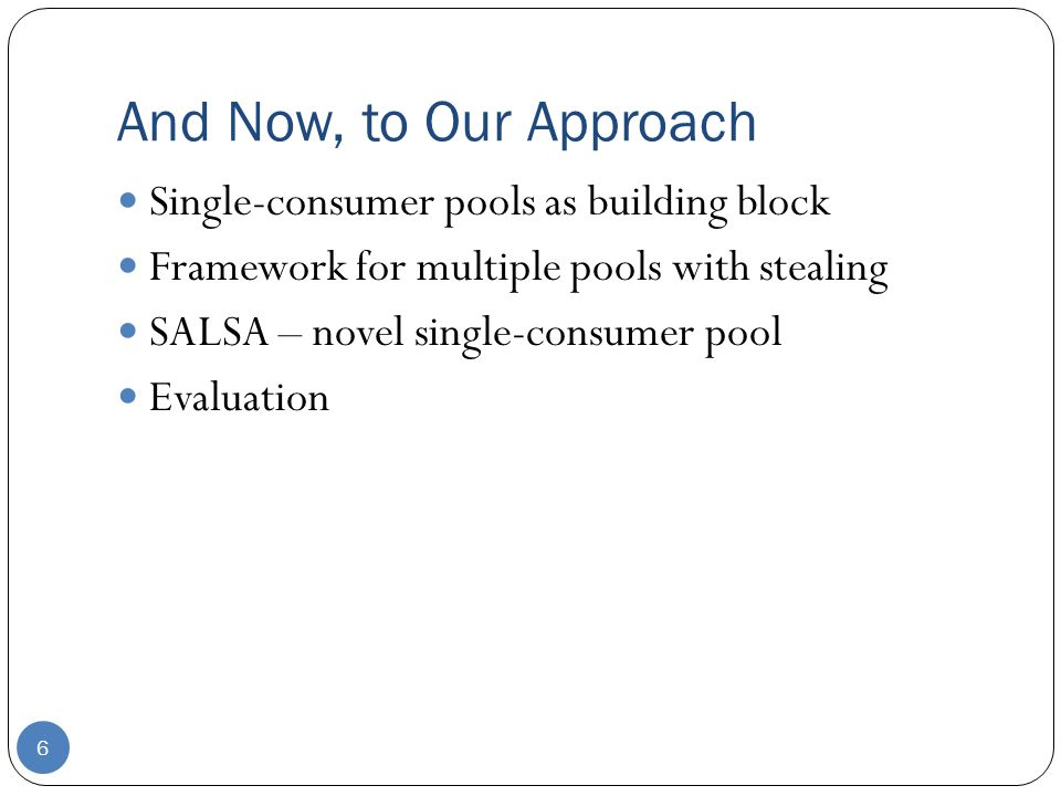 And Now, to Our Approach Single-consumer pools as building block