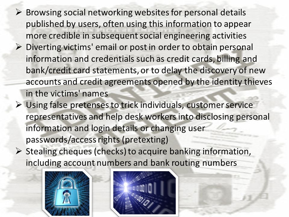 Browsing social networking websites for personal details published by users, often using this information to appear more credible in subsequent social engineering activities