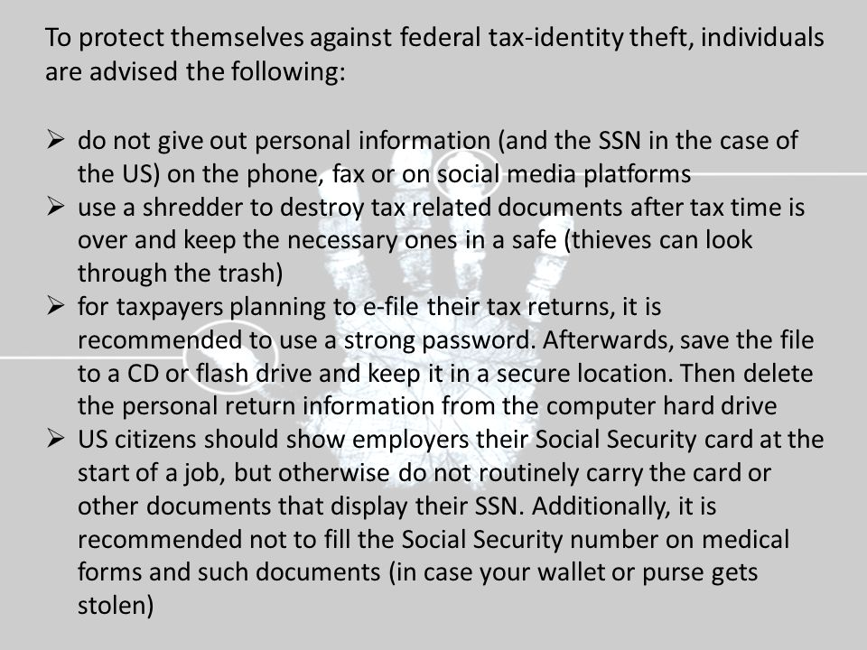 To protect themselves against federal tax-identity theft, individuals are advised the following: