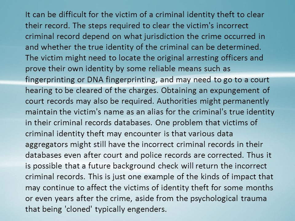 It can be difficult for the victim of a criminal identity theft to clear their record.