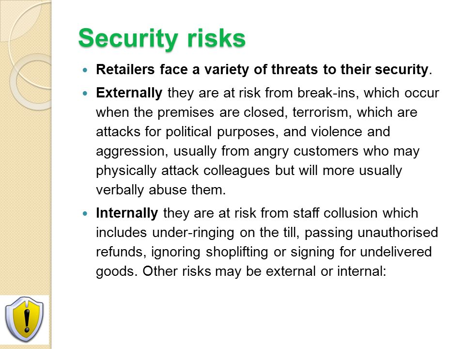 Security risks Retailers face a variety of threats to their security.
