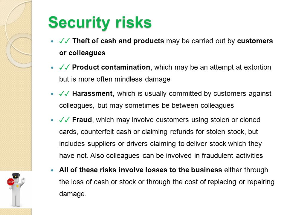 Security risks ✓✓ Theft of cash and products may be carried out by customers or colleagues.