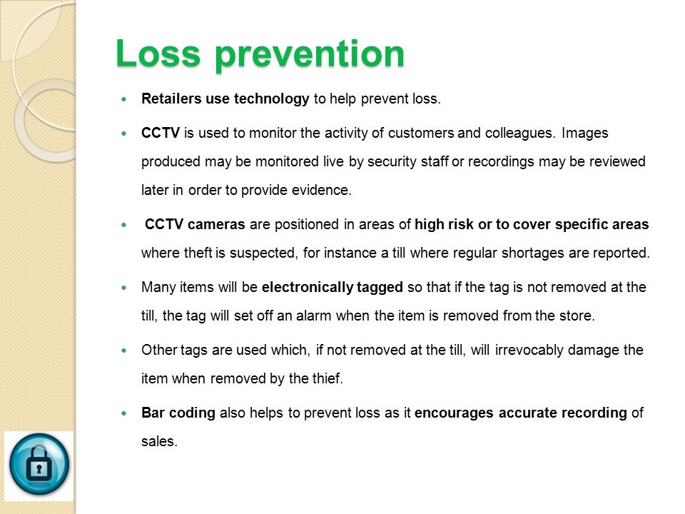 Loss prevention Retailers use technology to help prevent loss.