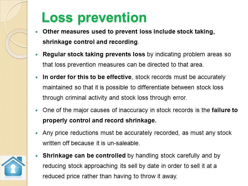 Loss prevention Other measures used to prevent loss include stock taking, shrinkage control and recording.