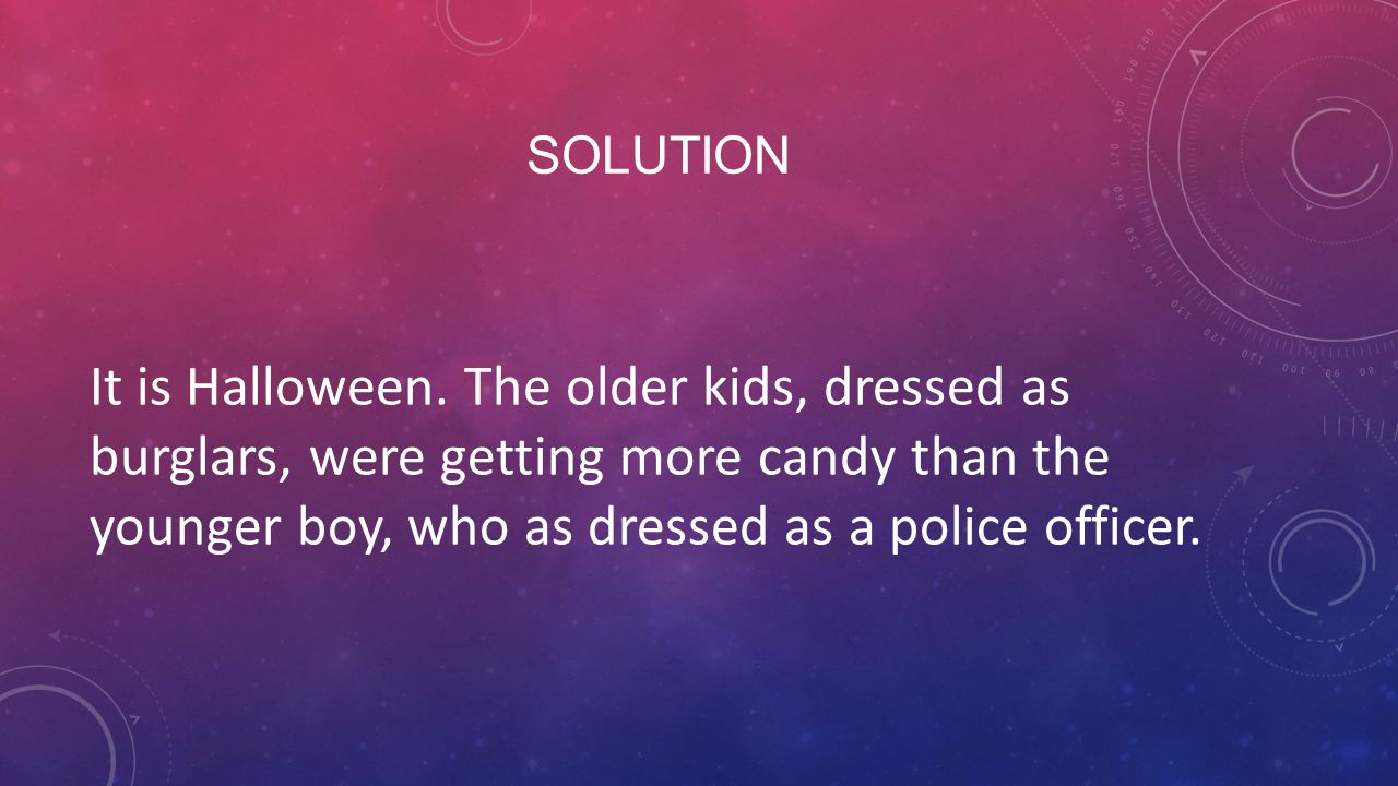 Solution It is Halloween.