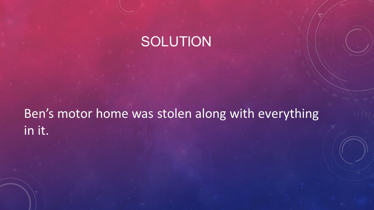 Solution Ben's motor home was stolen along with everything in it.