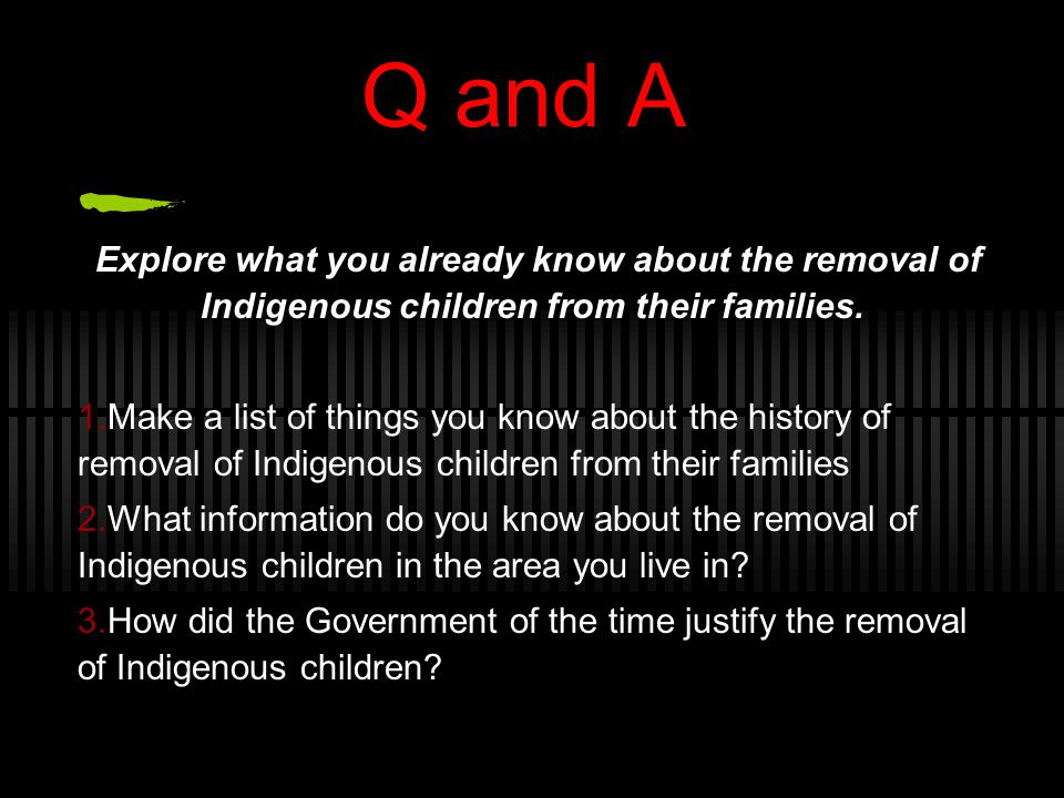Q and A Explore what you already know about the removal of Indigenous children from their families.