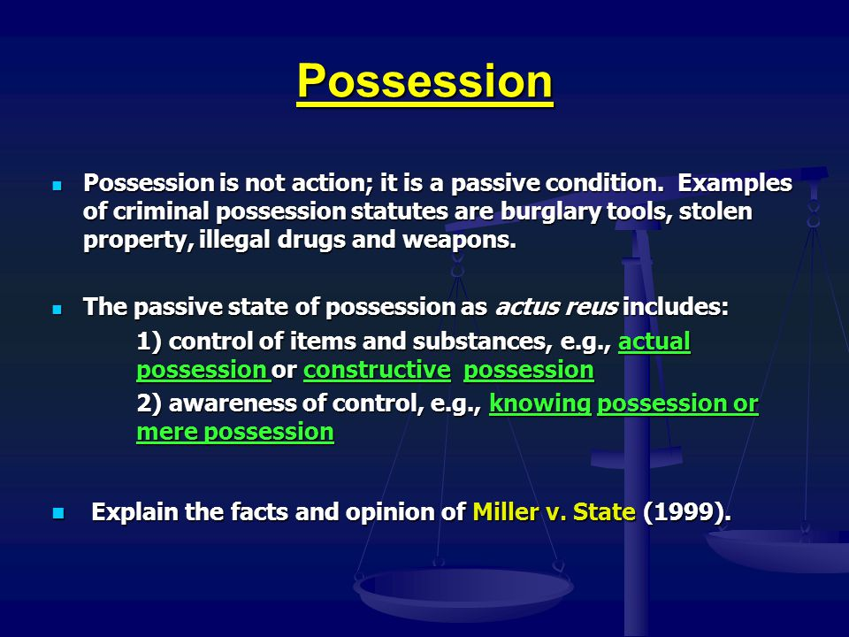 Possession Explain the facts and opinion of Miller v. State (1999).