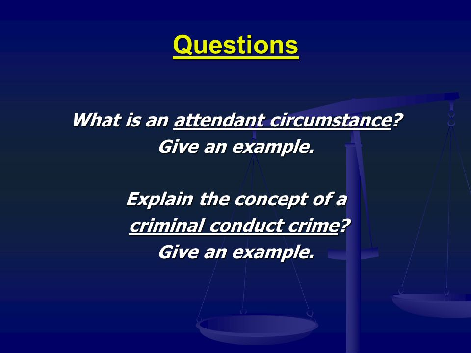 Questions What is an attendant circumstance Give an example.