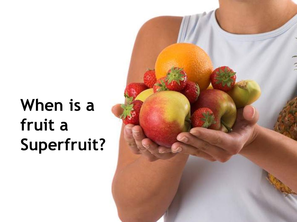 When is a fruit a Superfruit