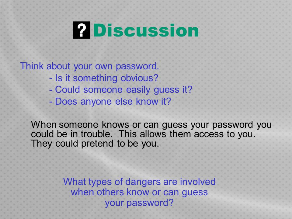 Discussion Think about your own password. - Is it something obvious