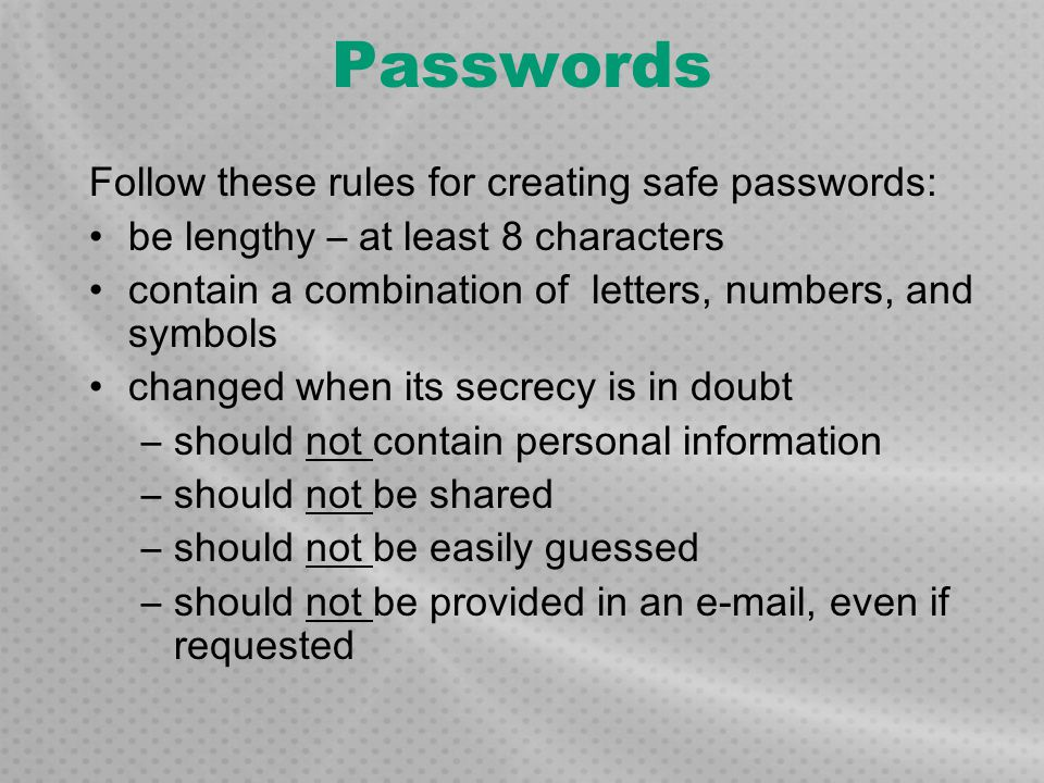 Passwords Follow these rules for creating safe passwords:
