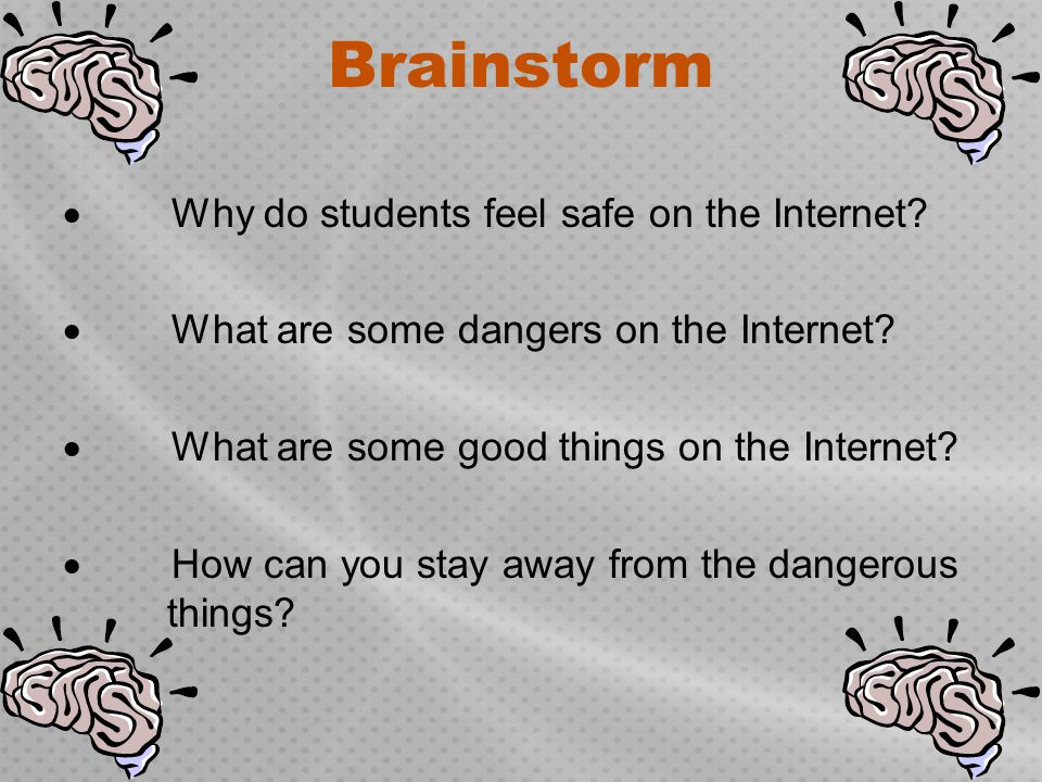 Brainstorm · Why do students feel safe on the Internet