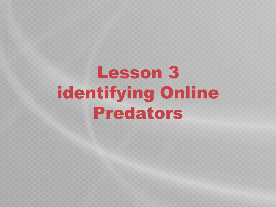 Lesson 3 identifying Online Predators
