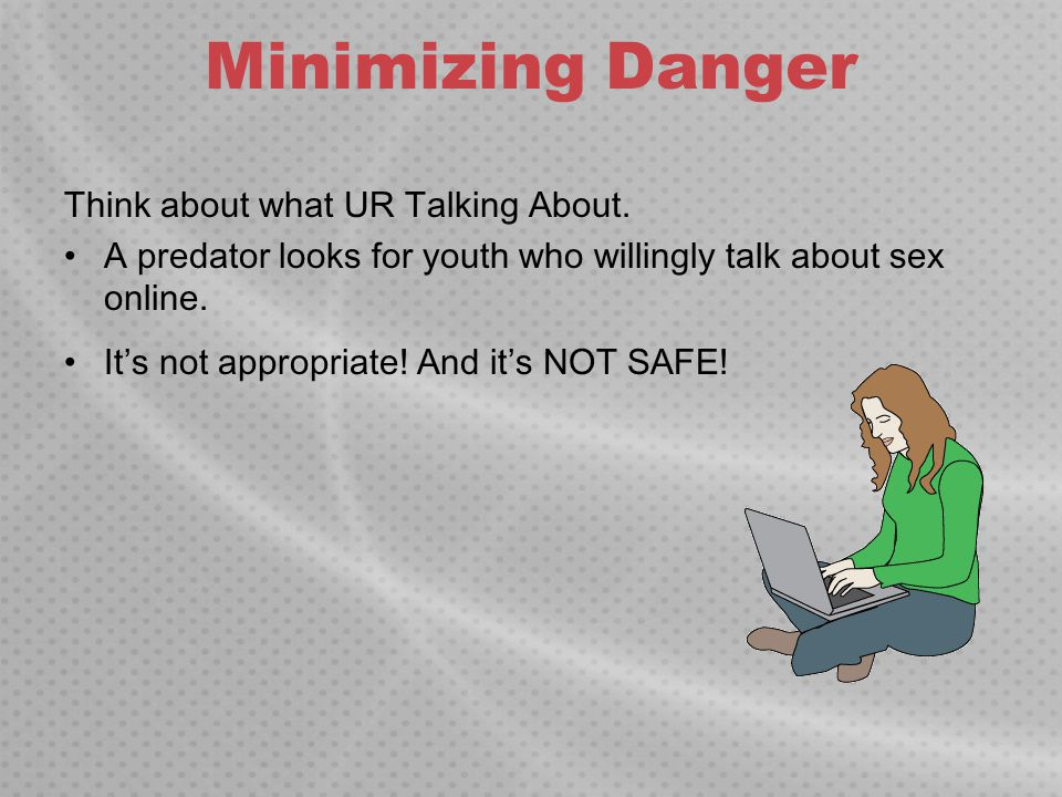 Minimizing Danger Think about what UR Talking About.
