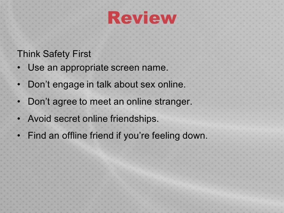 Review Think Safety First Use an appropriate screen name.