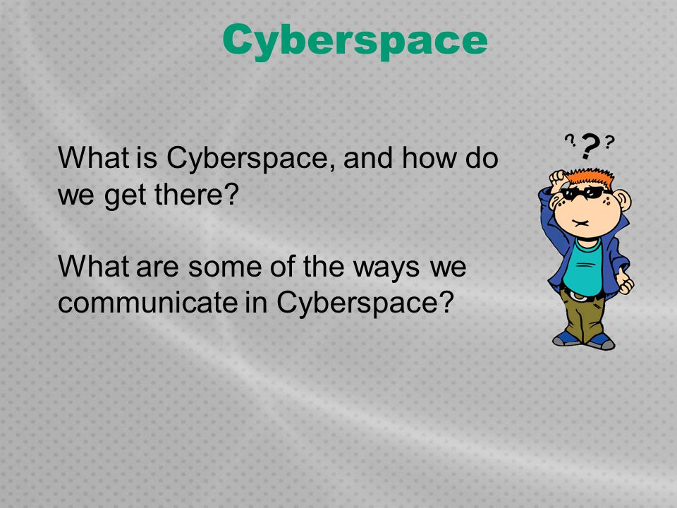 Cyberspace What is Cyberspace, and how do we get there