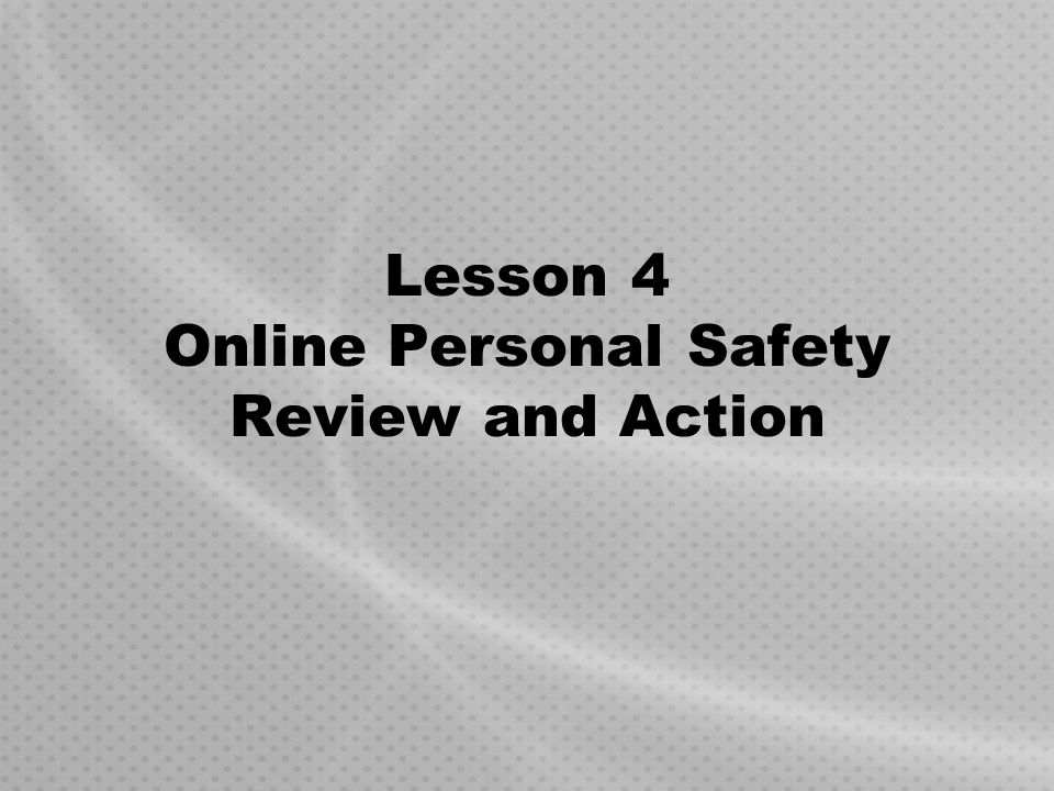 Lesson 4 Online Personal Safety Review and Action