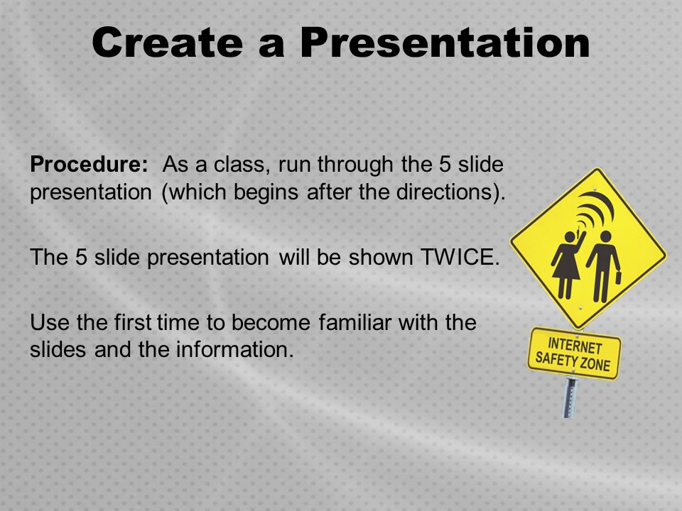Create a Presentation Procedure: As a class, run through the 5 slide presentation (which begins after the directions).