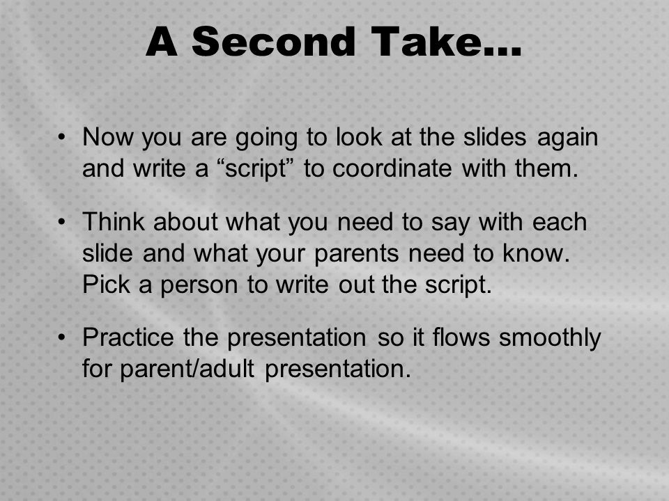 A Second Take… Now you are going to look at the slides again and write a script to coordinate with them.