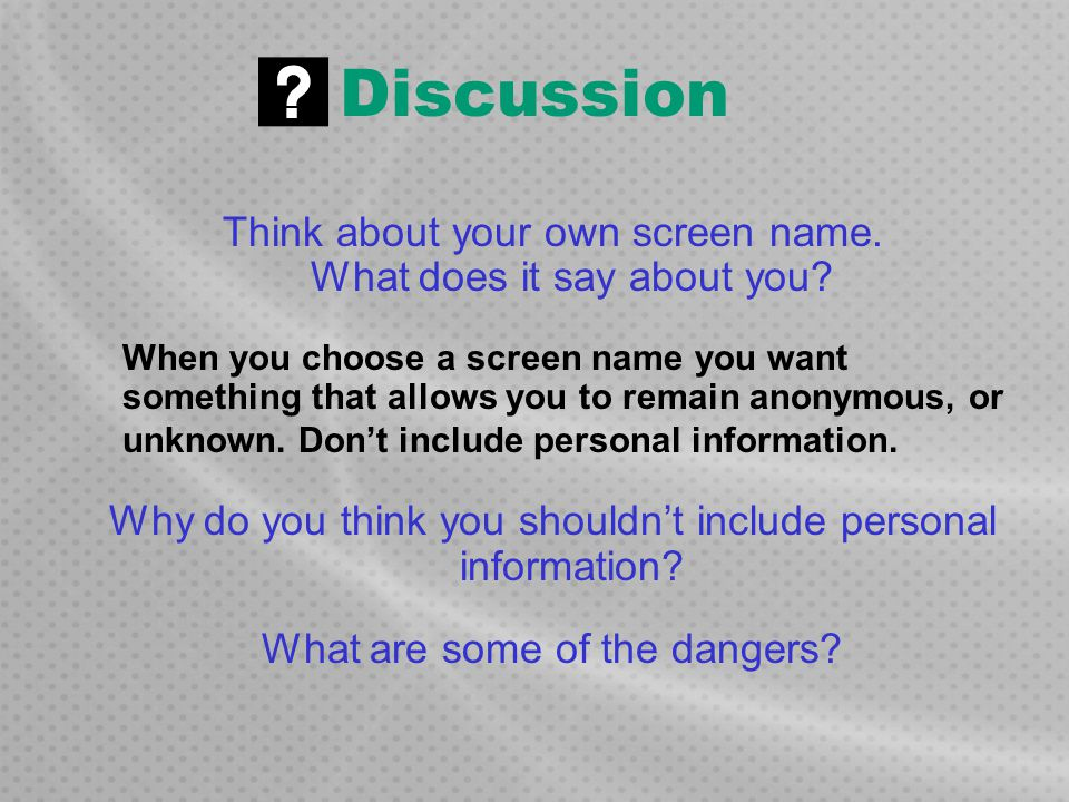Discussion Think about your own screen name. What does it say about you