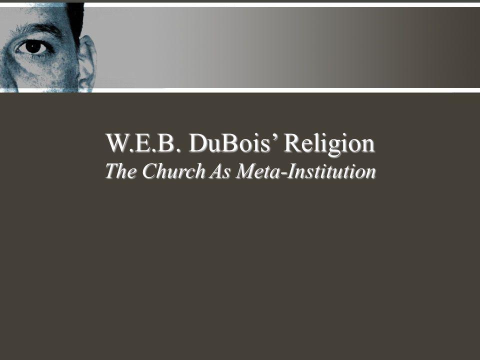 W.E.B. DuBois' Religion The Church As Meta-Institution