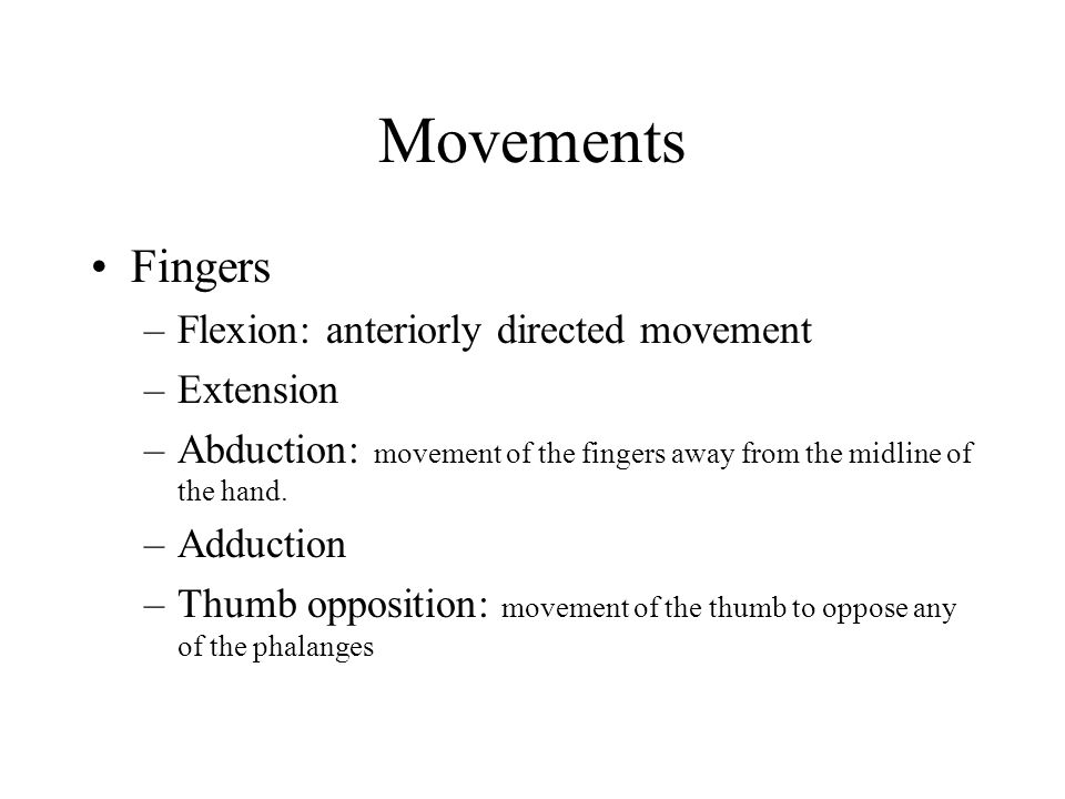Movements Fingers Flexion: anteriorly directed movement Extension