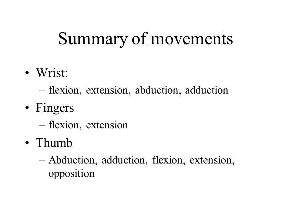 Summary of movements Wrist: Fingers Thumb