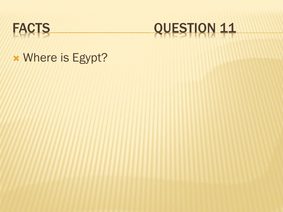 Facts Question 11 Where is Egypt