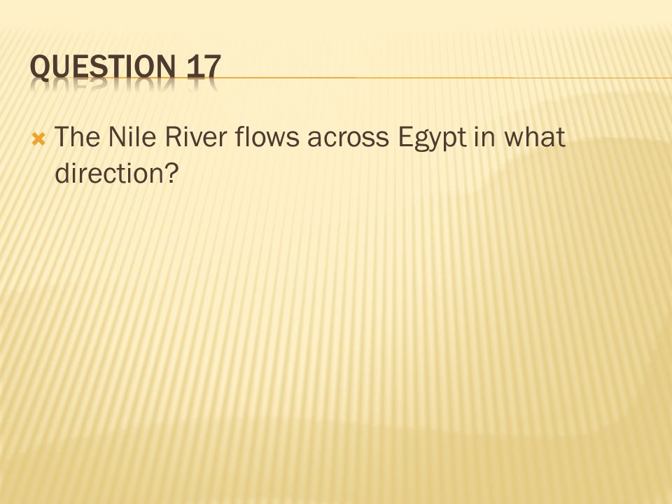 Question 17 The Nile River flows across Egypt in what direction