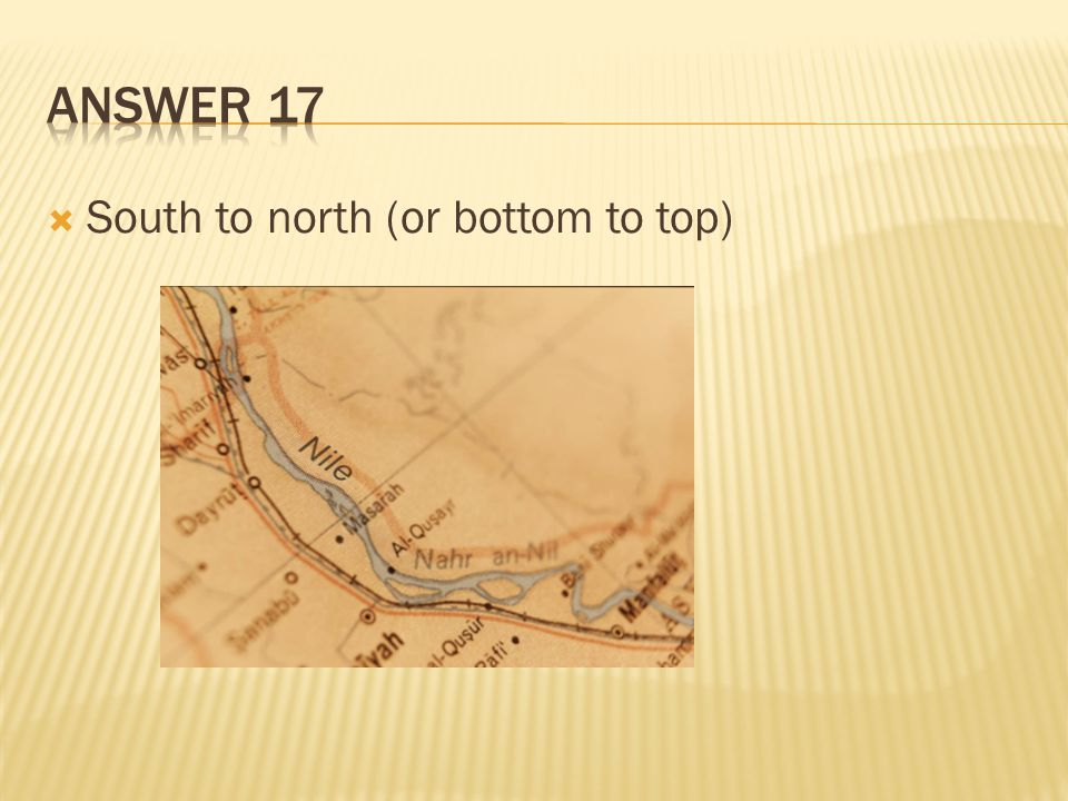 Answer 17 South to north (or bottom to top)