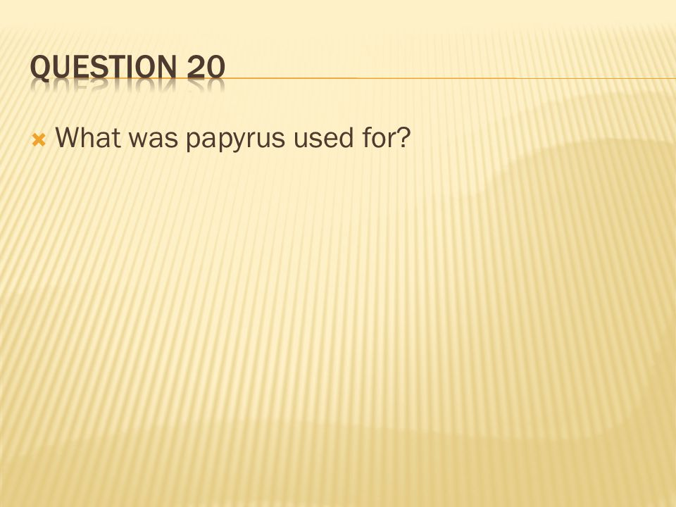 Question 20 What was papyrus used for