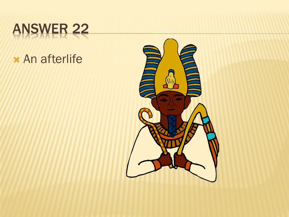 Answer 22 An afterlife