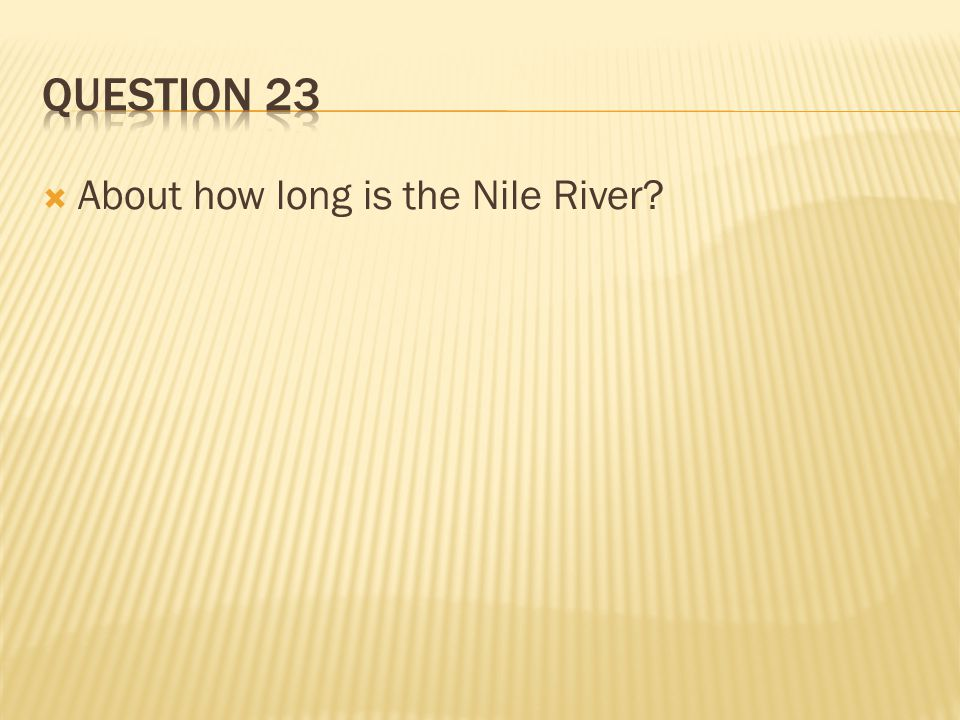 Question 23 About how long is the Nile River