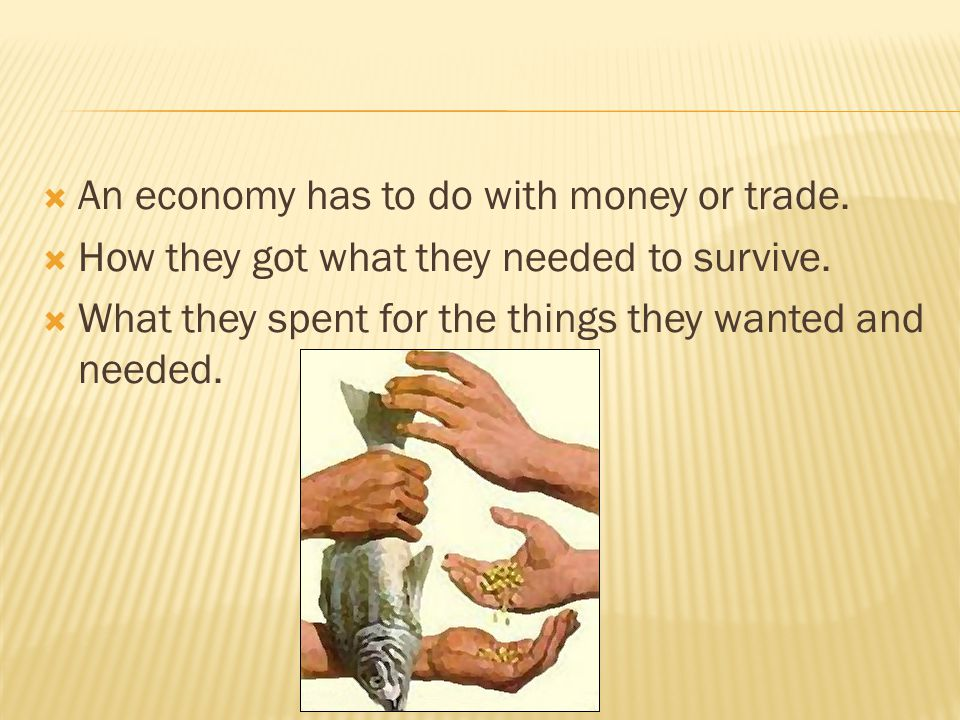An economy has to do with money or trade.