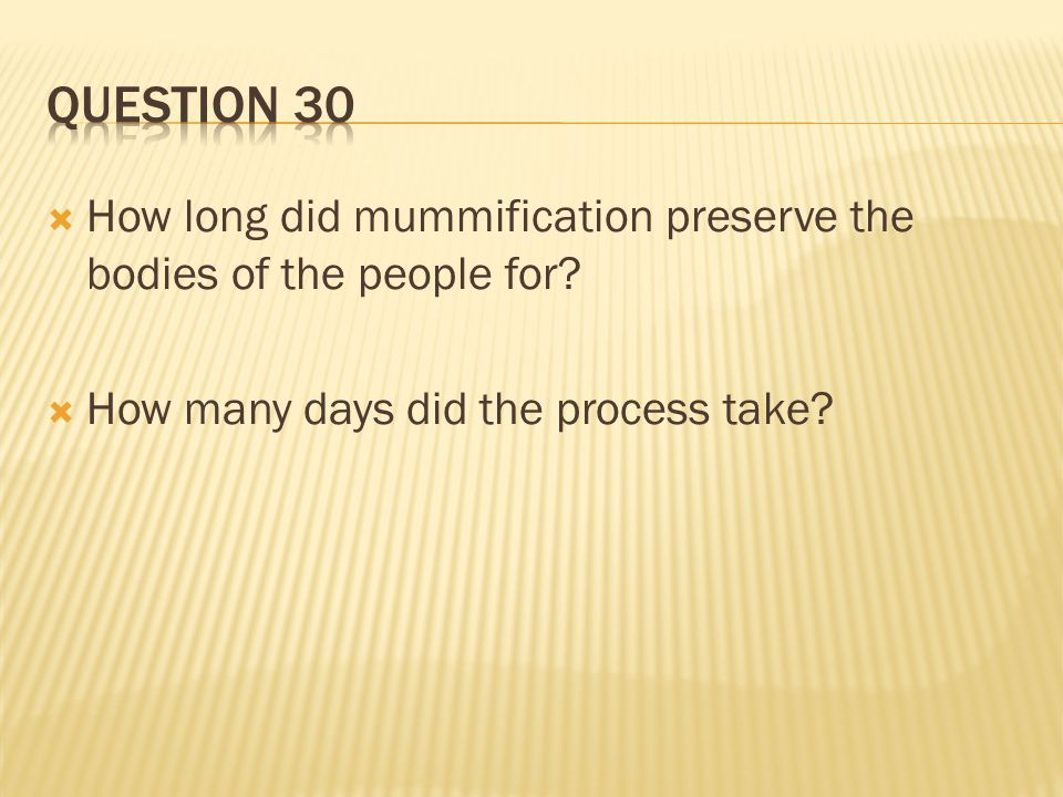Question 30 How long did mummification preserve the bodies of the people for.
