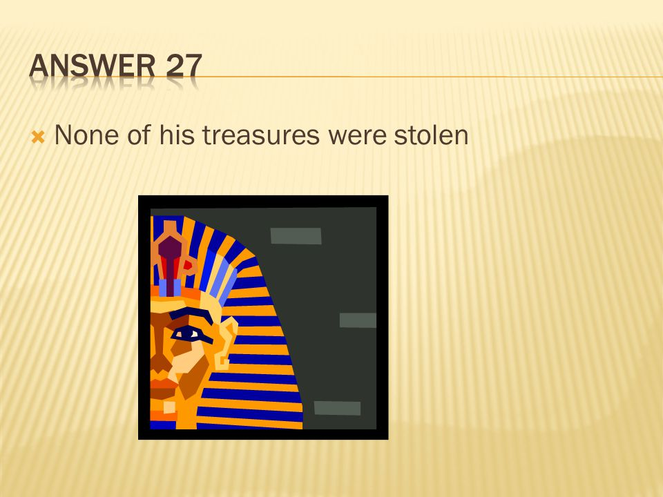 Answer 27 None of his treasures were stolen