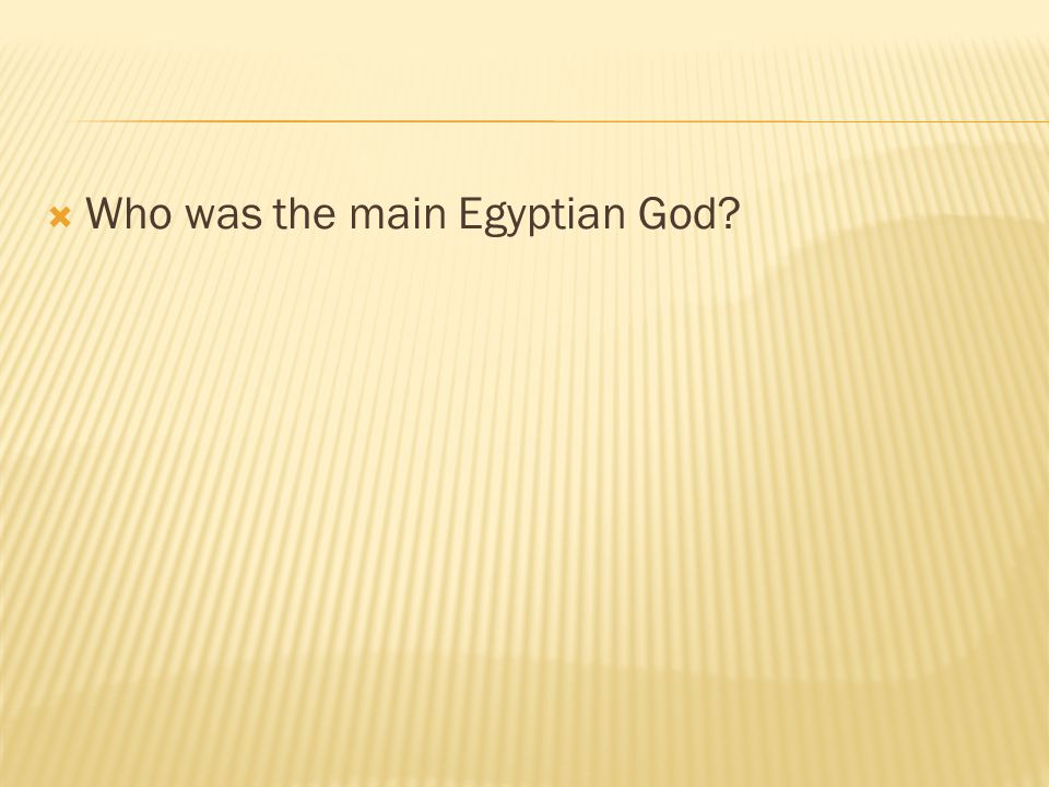 Who was the main Egyptian God