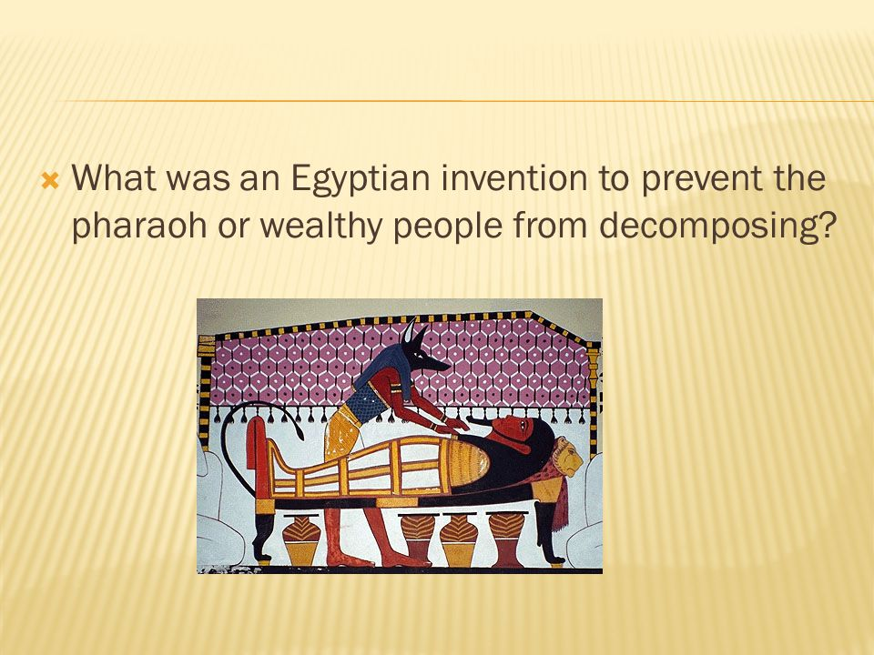 What was an Egyptian invention to prevent the pharaoh or wealthy people from decomposing