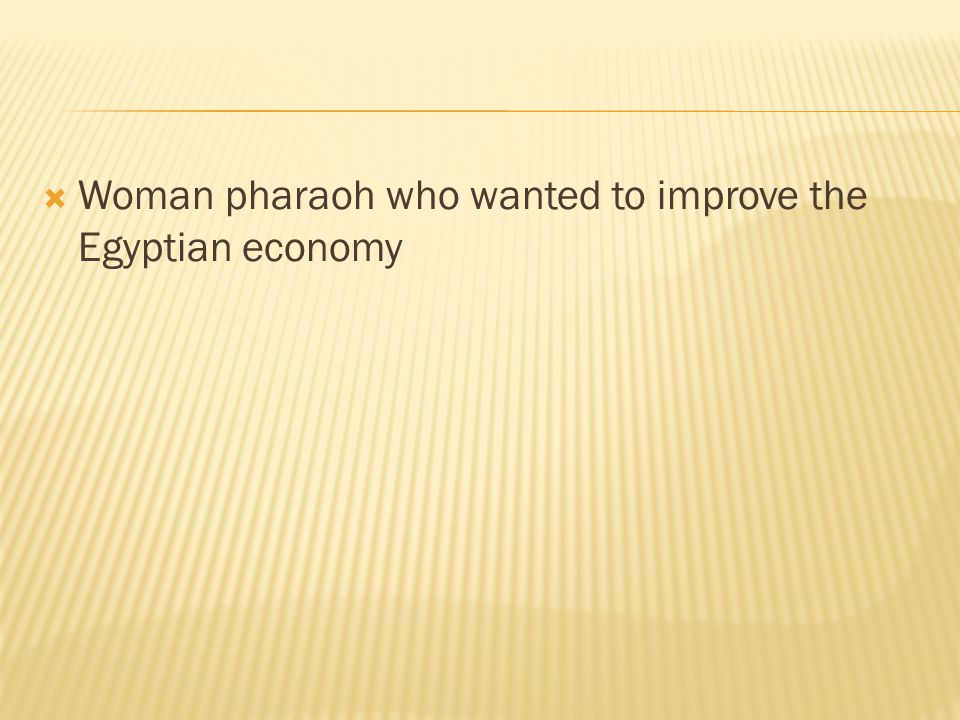 Woman pharaoh who wanted to improve the Egyptian economy