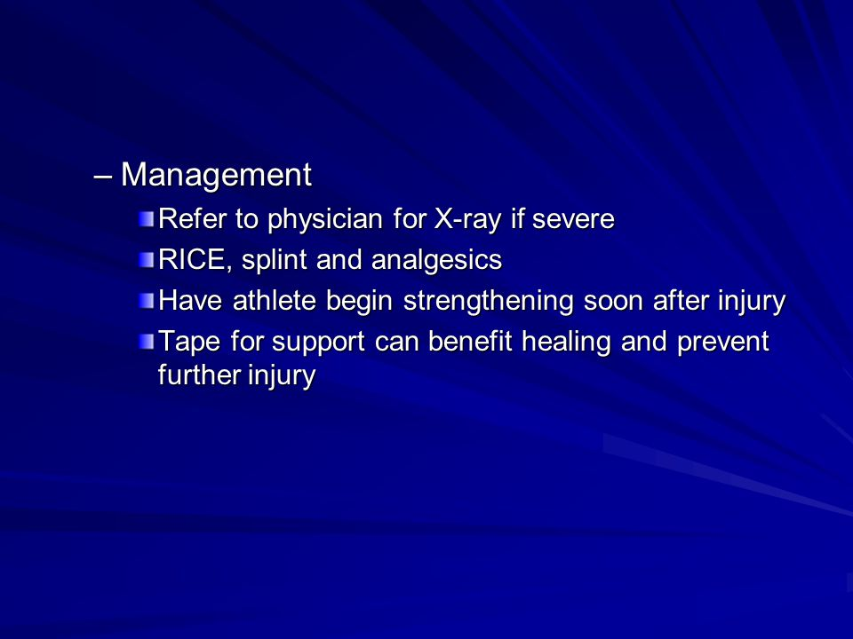 Management Refer to physician for X-ray if severe