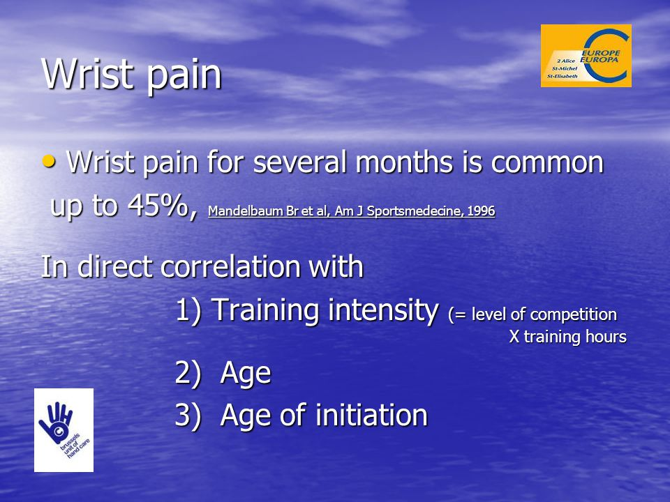 Wrist pain Wrist pain for several months is common