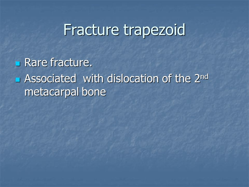 Fracture trapezoid Rare fracture.