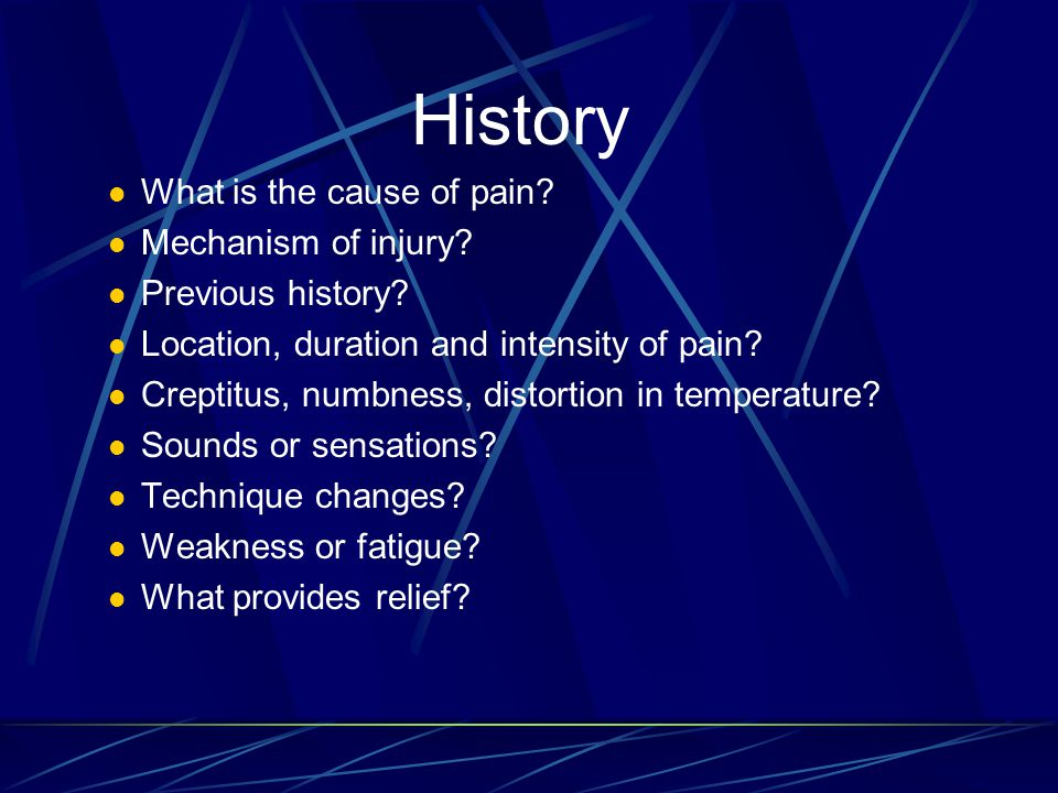 History What is the cause of pain Mechanism of injury